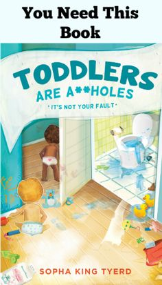 Toddlers Are A**holes Book - Pretty sure I need this after reading the 20 items listed LOL.