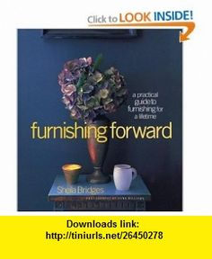 Furnishing Forward A Practical Guide to Furnishing for a Lifetime (9780821226995) Sheila Bridges, Anna Williams , ISBN-10: 0821226991  , ISBN-13: 978-0821226995 ,  , tutorials , pdf , ebook , torrent , downloads , rapidshare , filesonic , hotfile , megaupload , fileserve