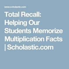 Total Recall: Helping Our Students Memorize Multiplication Facts | Scholastic.com