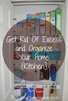 Get Rid Of Excess And Organize Your Home Series Kitchen: Simple tips to help you organize your kitchen space.