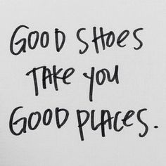 The words - quote - good shoes - good places - inspiration - l'Etoile Luxury Vintage The Words, Words Quotes, Me Quotes, Sayings, Style Quotes, Short Quotes, Bali Quotes, Funny Quotes, Quotes Girls