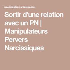 Sortir d'une relation avec un PN | Manipulateurs Pervers Narcissiques