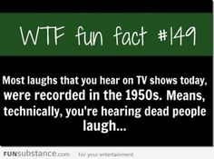 We're hearing dead people laugh