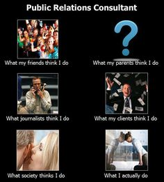 Public Relations | This is more like it! The what my parents think I do part is the most accurate thing ever lol