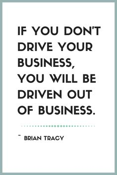 """If you don't drive your business, you will be driven out of business. Best Success Quotes, Brian Tracy, Like A Boss, My Passion, Teamwork, Helping Others, Entrepreneurship, Leadership, Management"