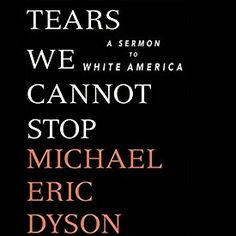 Tears We Cannot Stop : A Sermon to White America by Michael Eric Dyson Hardcover) for sale online Political Books, Race In America, Personal Library, Reading Lists, Thought Provoking, Black History, Nonfiction, The Book, Audio Books