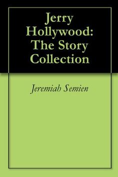 Jerry Hollywood: The Story Collection by Jeremiah Semien. $10.00. Author: Jeremiah Semien. 106 pages. The collection from the Phantom of the Opera, to Unleash J-Roc, and the other stories such as: Play Boy, Children of Mind Games,and Gangster: Belong To The Hood, and other stories, that make up this collection.                            Show more                               Show less