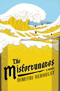 The Misfortunates: A Novel by Dimitri Verhulst -- Frank, tender, and brutally funny, this semi-autobiographical story details the vibrantly entertaining journey of a boy growing up in a family of alcoholics.