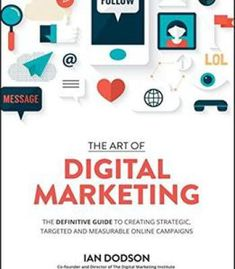 The Art Of Digital Marketing: The Definitive Guide To Creating Strategic Targeted And Measurable Online Campaigns PDF