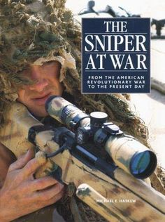 Haskew, Michael E. The Sniper at War: From the American Revolutionary War to the Present Day. New York: Thomas Dunne Books/St. American Revolutionary War, American War, Good Books, Books To Read, Survival List, Sniper Training, Outdoor Survival, What To Read, Special Forces