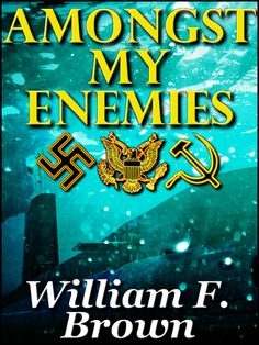 Amongst My Enemies by William F. Brown on StoryFinds - Inside an old German U-Boat rusting on the bottom of the Baltic lay millions in gold bars, stolen art, and a secret that could tear NATO apart. #FREE #espionage novel