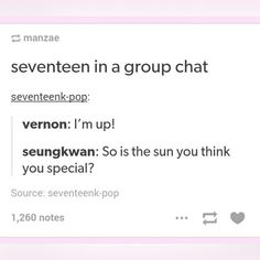 SEVENTEEN in a group chat. Hahaha too funny not to share XD The sass is too strong Boo Seungkwan!!