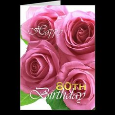 Happy 80th birthday pink roses cards