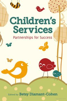 Children's services : partnerships for success / edited by Betsy Diamant-Cohen. / Chicago : American Library Association, 2010.