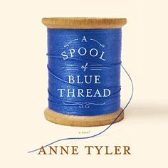 """Another must-listen from my #AudibleApp: """"A Spool of Blue Thread: A Novel"""" by Anne Tyler, narrated by Kimberly Farr."""
