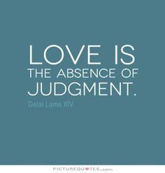 Love is the absence of judgement. Picture Quotes.