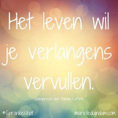 Het leven wil je verlangens vervullen. Samen sprankelen + Sprankelmail: MarielleDuijndam.com #Sprankelshot #Affirmaties #Sprankelperspectief #Quotes