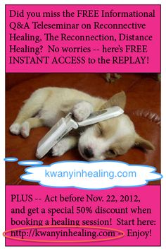 Did you miss the FREE Informational Q Healing Teleseminar?  No worries--there's FREE INSTANT ACCESS to the REPLAY, and if you ACT before Nov. 22, you can save 50% on a healing session!!!!  Start here:  http://kwanyinhealing.com