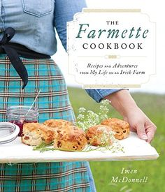 The Farmette Cookbook: Recipes and Adventures from My Life on an Irish Farm by Imen McDonnell