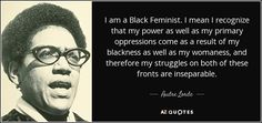 I am a Black Feminist. I mean I recognize that my power as well as my primary oppressions come as a result of my blackness as well as my womaness, and therefore my struggles on both of these fronts are inseparable. Audre Lorde Quotes, Dreams And Visions, Feminist Quotes, Sacred Feminine, Intersectional Feminism, True Feelings, Speak The Truth, Oppression, Call Her