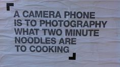 true, but I like both camera phones and 2 minutes noodles....  i do really love real photography though