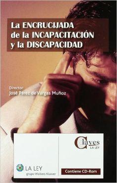 La ENCRUCIJADA de la incapacitación y la discapacidad /director: José Pérez de Vargas Muñoz ; [coordinación, Montserrat Pereña Vicente ; autores, Domingo Bello Janeiro ... [et al.]].. -- Madrid : La Ley, 2011.