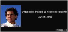 O fato de ser brasileiro só me enche de orgulho! (Ayrton Senna)