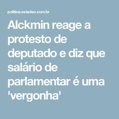 Alckmin reage a protesto de deputado e diz que salário  de parlamentar é uma 'vergonha'