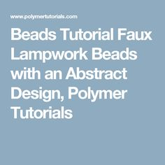 Beads Tutorial Faux Lampwork Beads with an Abstract Design, Polymer Tutorials
