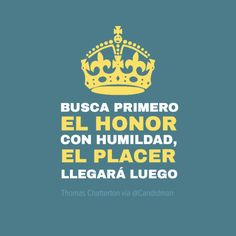 """""""Busca primero el #Honor con #Humildad, el #Placer llegará luego"""". #ThomasChatterton #Citas #Frases @candidman"""
