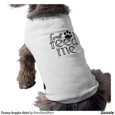Funny doggie shirt please feed me🐶🐶🐶🐶