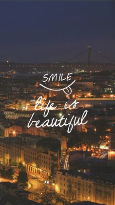 Smile, life is beautiful.