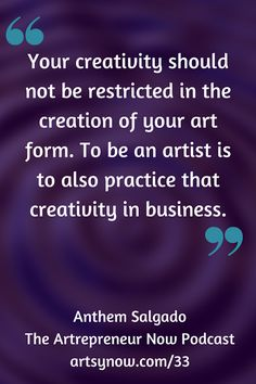 """Your creativity should not be restricted in the creation of your art form. To be an artist is to also practice that creativity in business."" ArtsyNow.com #getinspired #pinspiration #goforit"