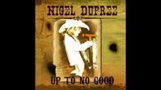Nigel Dupree - Up To No Good