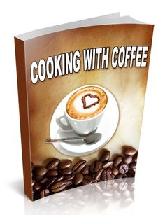 Cooking with Coffee - Ebook   Masters Resale Rights