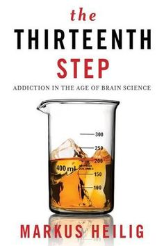 The Thirteenth Step: Addiction in the Age of Brain Science by Markus Heilig. Columbia University Press.