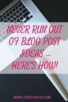 NEVER RUN OUT OF BLOG POST IDEAS, HERE'S HOW! - Tessy Onyia's Blog, The Nigerian Lifestyle Blog