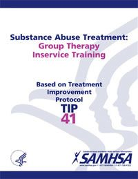 Download Substance Abuse Treatment: Group Therapy Inservice Training. Free TIP 41 training from SAMHSA!