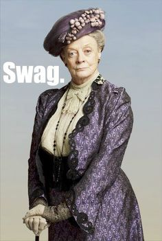 "Love her!!! The best part of Downton Abbey!  ""What's a week-end?"""