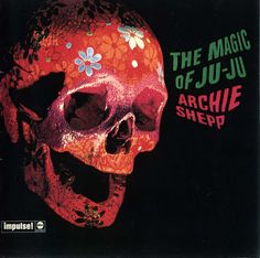 jazz GRITA!: Archie Shepp - The Magic of Ju-Ju (1967)