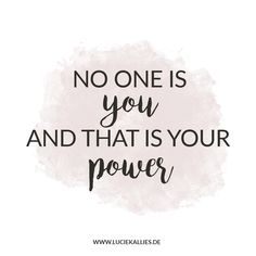 No one is you and that is your power. www.luciekallies.de