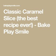 Classic Caramel Slice (the best recipe ever!) - Bake Play Smile