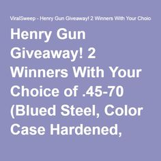 Henry Gun Giveaway! 2 Winners With Your Choice of .45-70 (Blued Steel, Color Case Hardened, Brass, or All Weather)