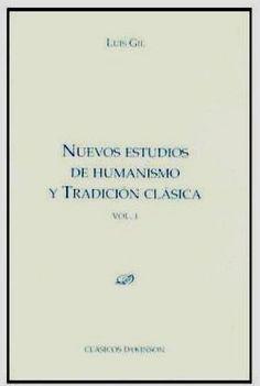 Nuevos estudios de humanismo y tradición clásica / Luis Gil - Madrid : Dykinson, 2011 - 2 Vols.