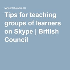 Tips for teaching groups of learners on Skype | British Council