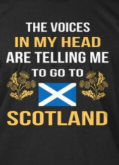 The voices in my head are telling me to go to #Scotland.