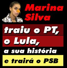 Marina traiu o PT, o Lula, a sua história e trairá o PSB