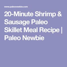 20-Minute Shrimp & Sausage Paleo Skillet Meal Recipe | Paleo Newbie