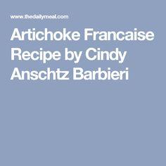 Artichoke Francaise Recipe by Cindy Anschtz Barbieri