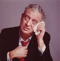 Rodney Dangerfield. He gets no respect. Well, sir I respect you. Thank you.